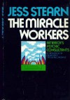 The Miracle Workers: America's psychic consultants - Jess Stearn