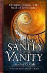 Making Sanity Out of Vanity: Christian Realism in the Book of Ecclesiastes - Stanley D. Gale, Edward T. Welch