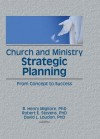 Church and Ministry Strategic Planning: From Concept to Success - William Winston, Robert E. Stevens, David L. Loudon, R Henry Migliore