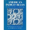 America's Indigo Blues: Resist-Printed and Dyed Textiles of the Eighteenth Century - Florence Harvey Pettit