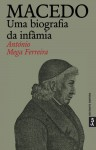 Macedo - uma biografia da infâmia - António Mega Ferreira