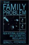The Family Problem: New Internal Algebraic And Geometric Regularities - Gerald L. Fitzpatrick