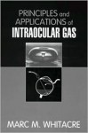 Principles And Applications Of Intraocular Gas - Marc Whitacre