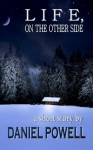 Life, On the Other Side: A Short Story - Daniel Powell