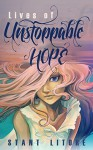 Lives of Unstoppable Hope: Living the Beatitudes - Stant Litore