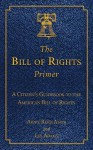 The Bill of Rights Primer: A Citizen's Guidebook to the American Bill of Rights (Citizen's Guidebooks) - Akhil Reed Amar, Les Adams