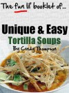 Unique & Easy Tortilla Soup Recipes (Not Your Same Ole' Boring Recipes) - Cindy Thompson