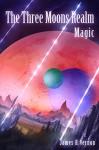 The Three Moons Realm: Magic - James R. Vernon, Bogdan Bungardean