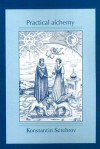 Practical Alchemy: A Map of the Spiritual Path (Alchemical Teachings) - Konstantin Serebrov, Robin Winckel-Mellish, Oxana Dovbnya