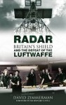 Radar: Britain's Shield and the Defeat of the Luftwaffe - David Zimmerman