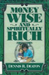 Money Wise and Spiritually Rich - Dennis R. Deaton