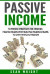 Passive Income: 10 Proven Strategies for Creating Passive Income With Multiple Income Streams to Gain Financial Freedom (Passive Profit) - Sean Wright