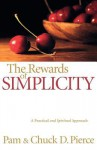 Rewards of Simplicity, The: A Practical and Spiritual Approach - Pam Pierce, Chuck D. Pierce