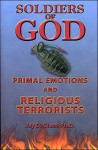 Soldiers of God: Primal Emotions and Religious Terrorists - Jay D. Glass