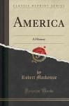 America: A History (Classic Reprint) - Robert Mackenzie