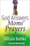 God Answers Moms' Prayers - Allison Bottke, Cheryll Hutchings