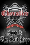 Chevalier Book 2: The Salt Rose - Benji Bright