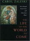 Life of the World to Come: Near-death Experience & Christian Hope (Albert Cardinal Meyer Lecture) - Carol Zaleski