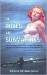 Of wives and submarines: A story of the U.S.S. Razorback, a Guppy IIA submarine, and of the men and women who made her what she was - Edward Monroe-Jones