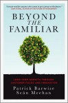 Beyond the Familiar: Long-Term Growth Through Customer Focus and Innovation - Patrick Barwise, Sean Meehan