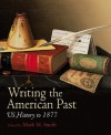 Writing the American Past: US History to 1877 - Mark M. Smith