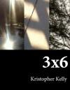 3x6 - Kristopher Kelly