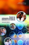 Toward an Integrated Science of Research on Families: Workshop Report - Committee on the Science of Research on, Institute of Medicine, National Research Council