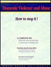 Domestic Violence and Abuse: How to Stop It! - Alana Bowman, Ed Sherman, Alana Bowman