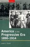 America in the Progressive Era, 1890-1914 - Lewis L. Gould