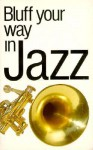 Bluff Your Way In Jazz (The Bluffer's Guides) - Peter Clayton, Peter Gammond