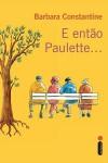 E então Paulette... - Barbara Constantine, Mauro Pinheiro