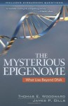 Mysterious Epigenome, The - Thomas E. Woodward, James P. Gills