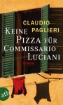 Keine Pizza für Commissario Luciani: Roman (Commisario Luciani) (German Edition) - Claudio Paglieri, Christian Försch