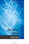 Der Kaiser; Roman (German Edition) - Georg Ebers