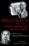 Malcolm X And The Third American Revolution: The Writings Of George Breitman - Anthony Marcus