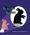 Me and My Shadows-Shadow Puppet Fun for Kids of All Ages - Elizabeth Adams, Dr. Bud Banis
