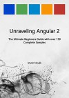 Unraveling Angular 2: The Ultimate Beginners Guide with over 130 Complete Samples (Unraveling Series Book 8) - Istvan Novak