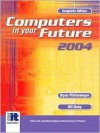 Computers in Your Future 2004, Complete - Bryan Pfaffenberger, Bill Daley