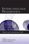 Interlanguage Pragmatics: Exploring Institutional Talk - Kathleen Bardovi-Harlig