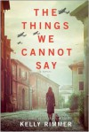 """""""The Things We Cannot say"""" - Kelly Rimmer"""