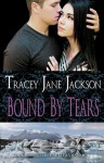 Bound by Tears - Tracey Jane Jackson