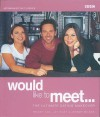 Would Like to Meet...: The Ultimate Dating Makeover - Tracey Cox, Jay Hunt, Jeremy Milnes