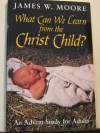 What Can We Learn from the Christ Child?: An Advent Study for Adults - James W. Moore