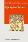 Light Against Darkness: Dualism in Ancient Mediterranean Religion and the Contemporary World - Armin Lange, Eric M. Meyers, Benno Peters, Bennie H. Reynolds III, Randall Styers
