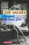 Le pied de mon père - Zoé Valdés, Carmen Val Julián