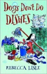Dogs Don't Do Dishes - Rebecca Lisle