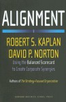 Alignment: Using the Balanced Scorecard to Create Corporate Synergies - Robert S. Kaplan, David P. Norton