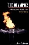The Olympics: A History of the Modern Games (Illinois History of Sports) - Allen Guttmann