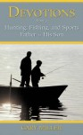 Devotions From a Hunting, Fishing, and Sports Father to His Son - Gary Miller