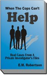When the Cops Can't Help: Real Cases from a Private Investigator's Files - E.M. Robertson